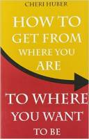 Books - Personal Development - Books - How To Get From Where You Are To Where You Want To Be - Cheri Huber