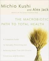The Macrobiotic Path To All Health - Michio Kushi and Alex Jack